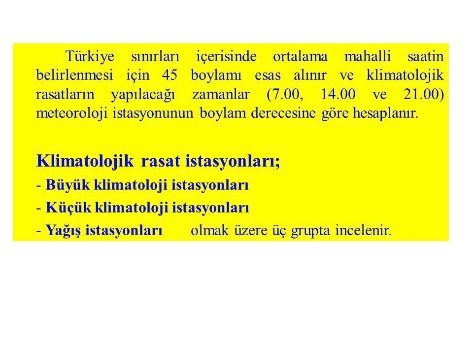 Türkiye sınırları içerisinde ortalama mahalli saatin belirlenmesi için 45 boylamı esas alınır ve klimatolojik rasatların yapılacağı zamanlar (7.00, 14