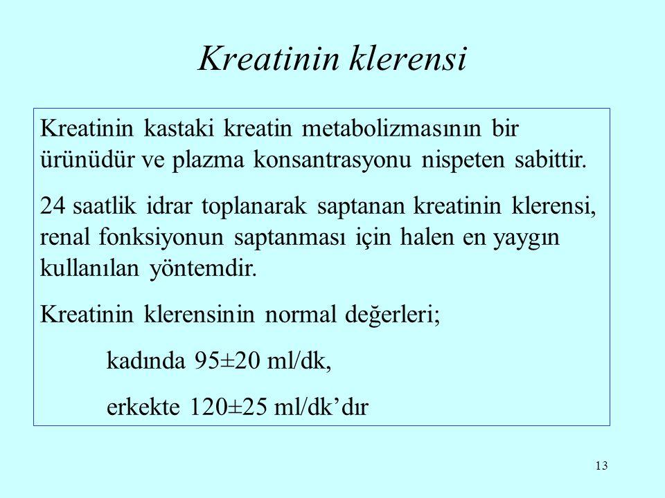 13 Kreatinin klerensi Kreatinin kastaki kreatin metabolizmasının bir ürünüdür ve plazma konsantrasyonu nispeten sabittir. 24 saatlik idrar toplanarak