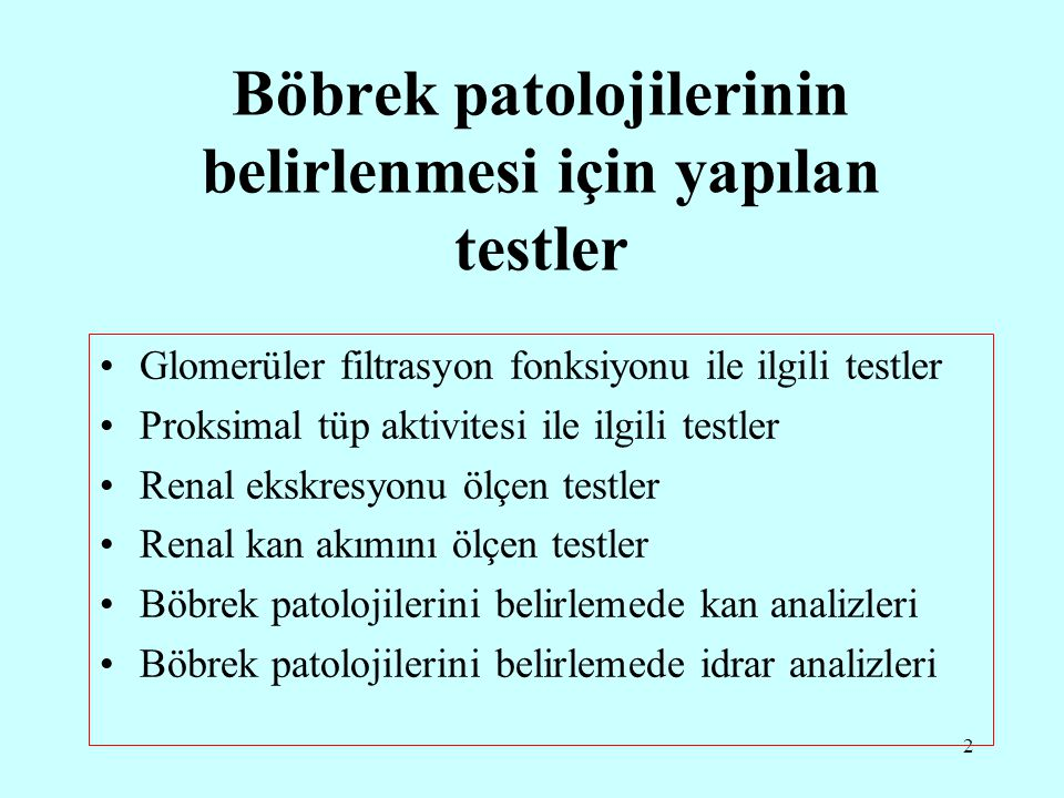 2 Böbrek patolojilerinin belirlenmesi için yapılan testler Glomerüler filtrasyon fonksiyonu ile ilgili testler Proksimal tüp aktivitesi ile ilgili tes