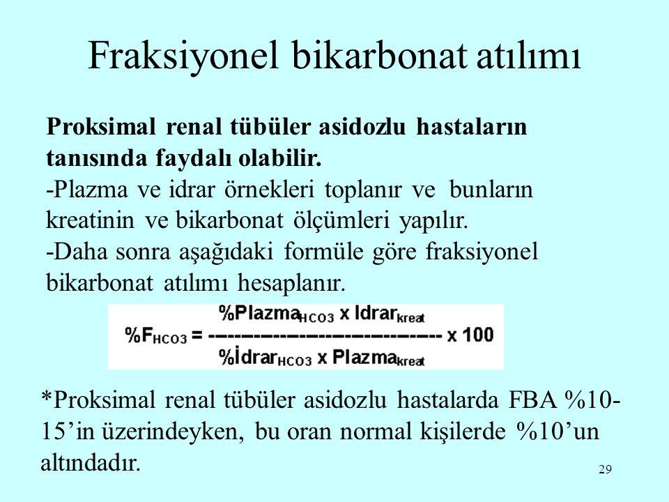 29 Fraksiyonel bikarbonat atılımı Proksimal renal tübüler asidozlu hastaların tanısında faydalı olabilir. -Plazma ve idrar örnekleri toplanır ve bunla