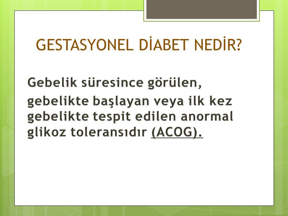 HAPO ÇALIŞMASI -2006  15 TIP MERKEZİ, 9 ÜLKE  2000-2006 ARASINDA 23.000 GEBE  Prospektif, observational, blinded  24-.32.