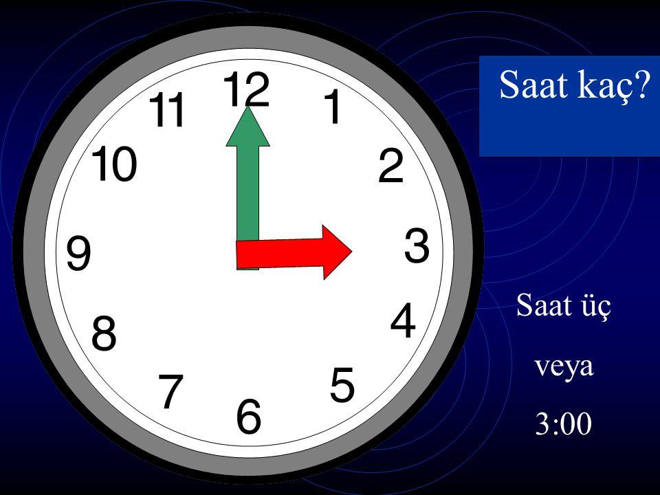 Saat kaç? Saat dört veya 4:00