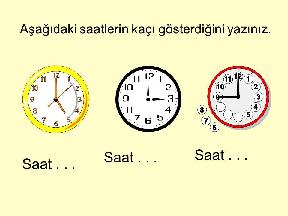 Aşağıdaki saatlerin kaçı gösterdiğini yazınız. Saat...