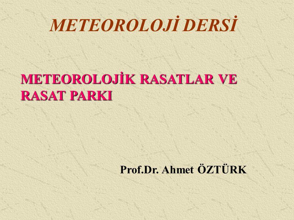 METEOROLOJİ DERSİ METEOROLOJİK RASATLAR VE RASAT PARKI Prof.Dr. Ahmet ÖZTÜRK