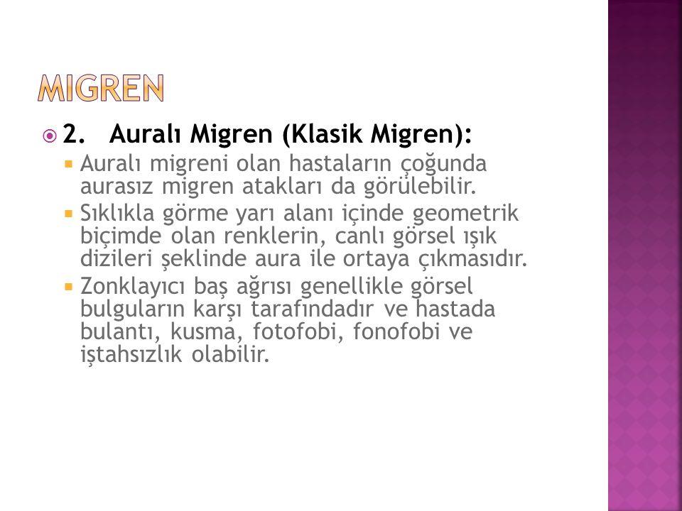  2. Auralı Migren (Klasik Migren):  Auralı migreni olan hastaların çoğunda aurasız migren atakları da görülebilir.  Sıklıkla görme yarı alanı içind