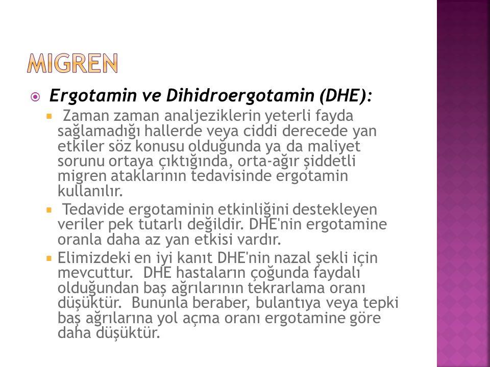  Ergotamin ve Dihidroergotamin (DHE):  Zaman zaman analjeziklerin yeterli fayda sağlamadığı hallerde veya ciddi derecede yan etkiler söz konusu oldu