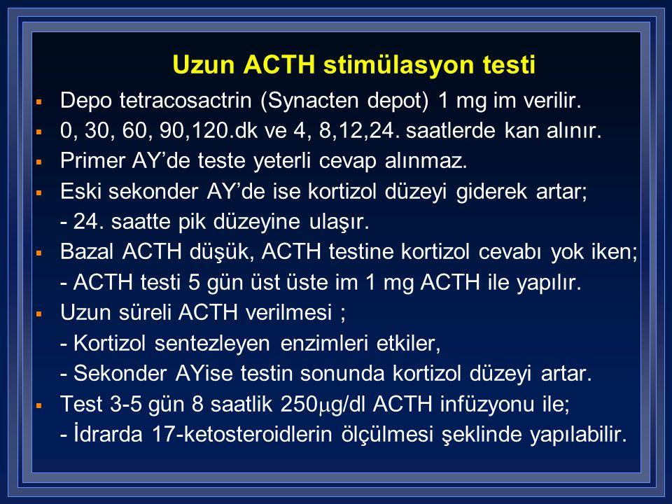 Uzun ACTH stimülasyon testi  Depo tetracosactrin (Synacten depot) 1 mg im verilir.  0, 30, 60, 90,120.dk ve 4, 8,12,24. saatlerde kan alınır.  Prim