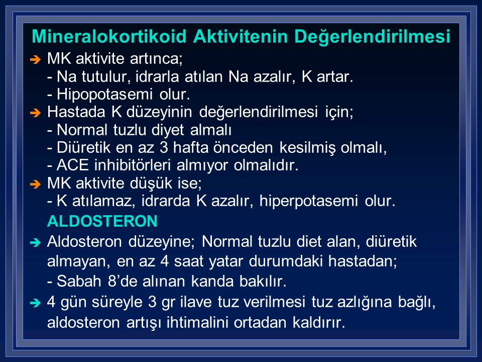 Mineralokortikoid Aktivitenin Değerlendirilmesi è MK aktivite artınca; - Na tutulur, idrarla atılan Na azalır, K artar. - Hipopotasemi olur. è Hastada