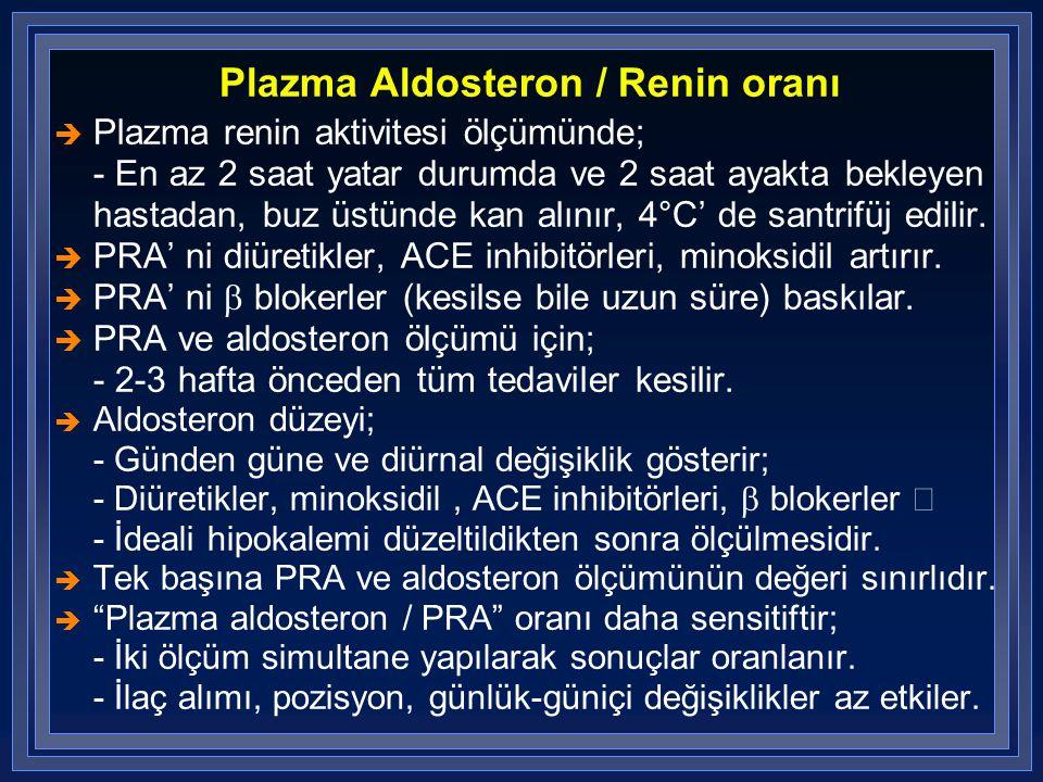 Plazma Aldosteron / Renin oranı è Plazma renin aktivitesi ölçümünde; - En az 2 saat yatar durumda ve 2 saat ayakta bekleyen hastadan, buz üstünde kan