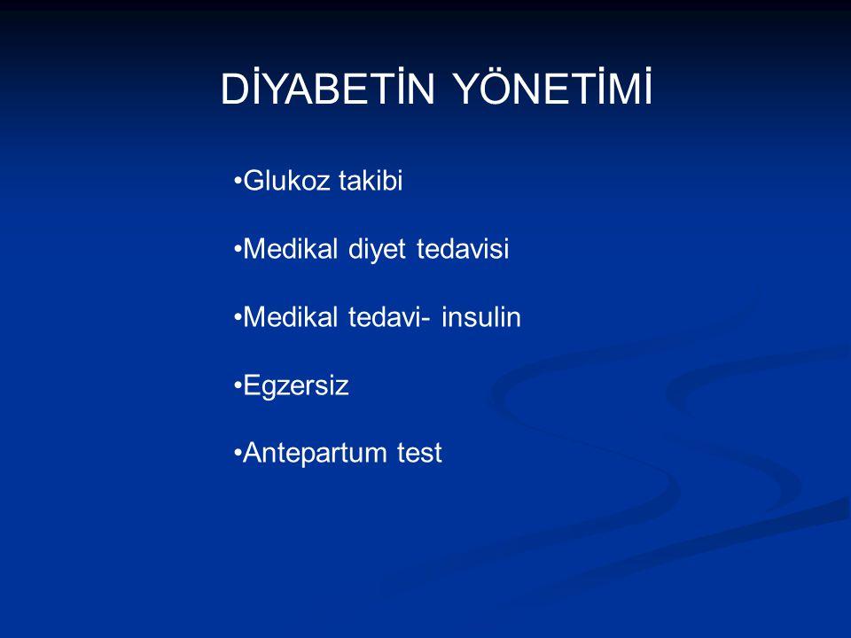 DİYABETİN YÖNETİMİ Glukoz takibi Medikal diyet tedavisi Medikal tedavi- insulin Egzersiz Antepartum test
