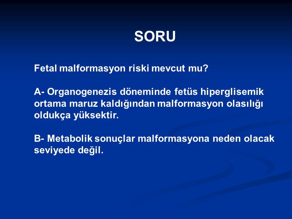 SORU Fetal malformasyon riski mevcut mu.
