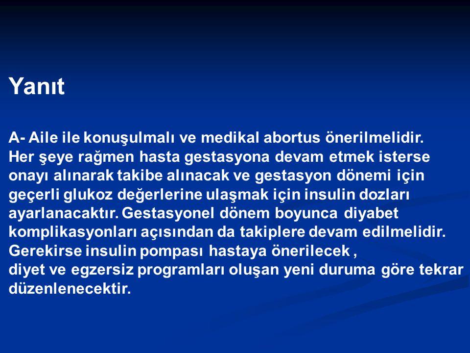 Yanıt A- Aile ile konuşulmalı ve medikal abortus önerilmelidir.