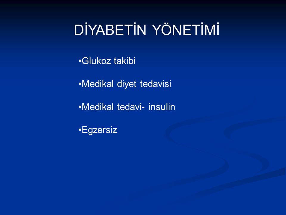 DİYABETİN YÖNETİMİ Glukoz takibi Medikal diyet tedavisi Medikal tedavi- insulin Egzersiz