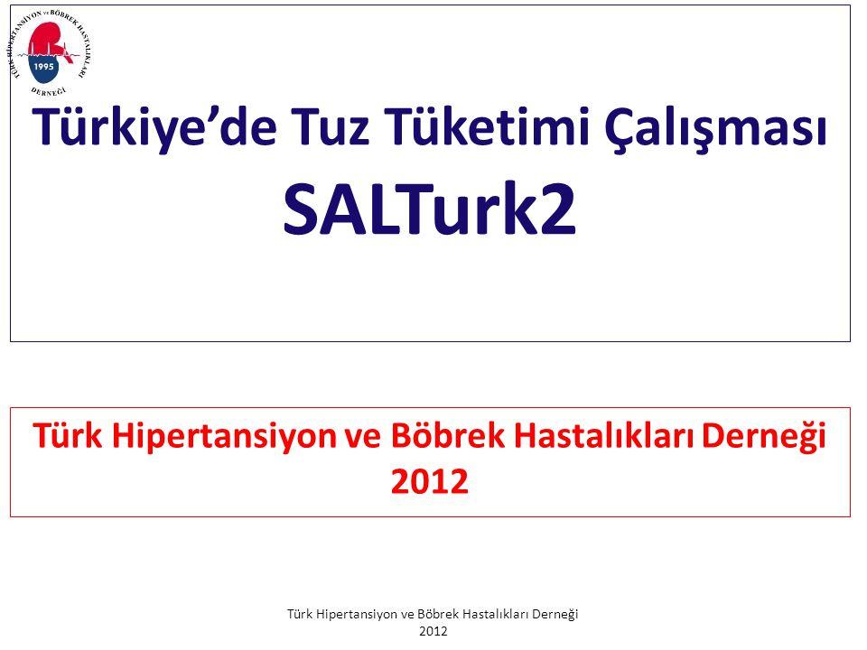 Türk Hipertansiyon ve Böbrek Hastalıkları Derneği 2012 Türkiye'de Tuz Tüketimi Çalışması SALTurk2 Türk Hipertansiyon ve Böbrek Hastalıkları Derneği 2012