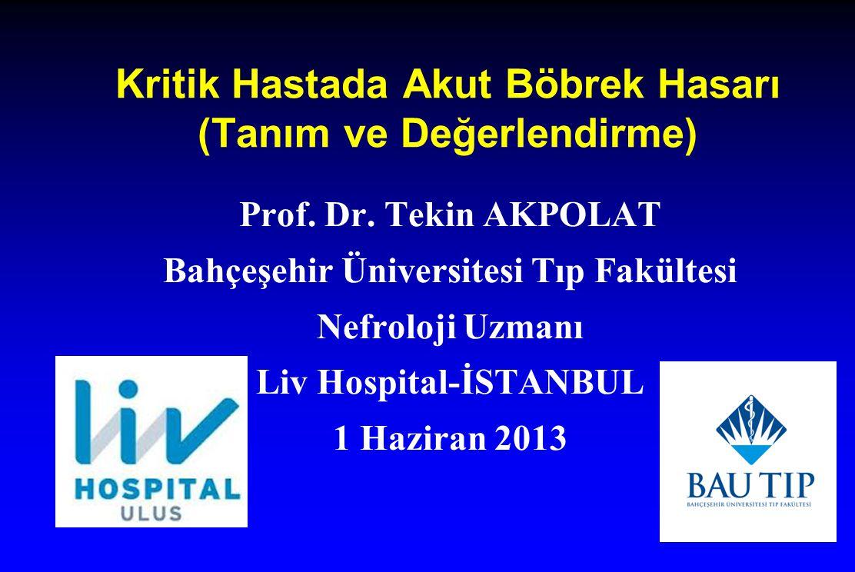 Kritik Hastada Akut Böbrek Hasarı (Tanım ve Değerlendirme) Prof. Dr. Tekin AKPOLAT Bahçeşehir Üniversitesi Tıp Fakültesi Nefroloji Uzmanı Liv Hospital