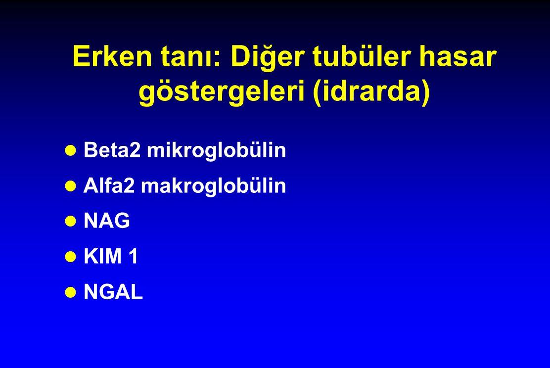 Erken tanı: Diğer tubüler hasar göstergeleri (idrarda) l Beta2 mikroglobülin l Alfa2 makroglobülin l NAG l KIM 1 l NGAL