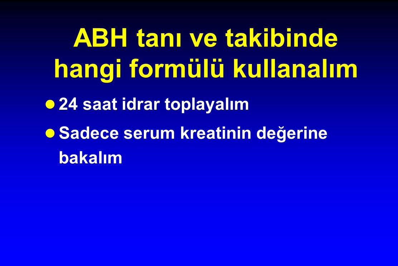ABH tanı ve takibinde hangi formülü kullanalım l 24 saat idrar toplayalım l Sadece serum kreatinin değerine bakalım