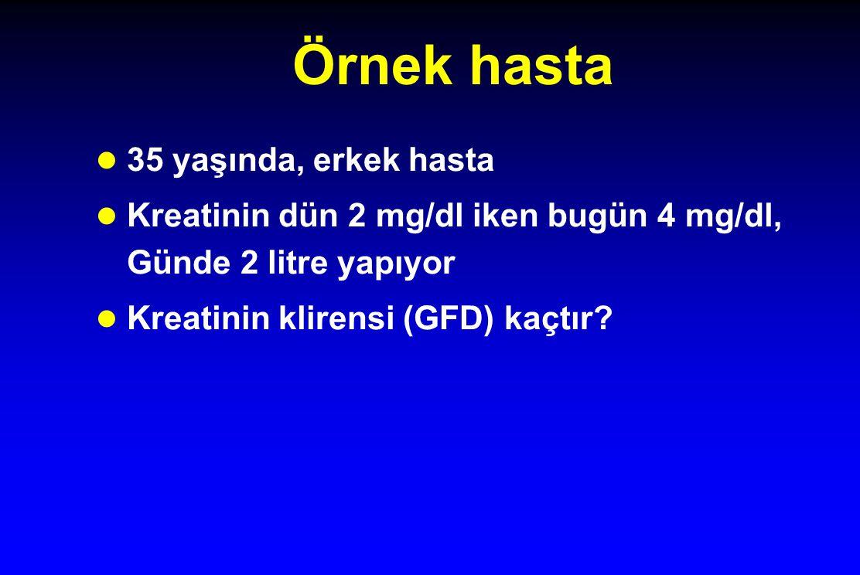Örnek hasta l 35 yaşında, erkek hasta l Kreatinin dün 2 mg/dl iken bugün 4 mg/dl, Günde 2 litre yapıyor l Kreatinin klirensi (GFD) kaçtır?