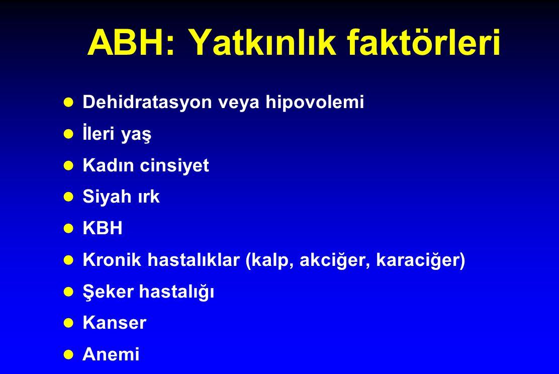 ABH: Yatkınlık faktörleri l Dehidratasyon veya hipovolemi l İleri yaş l Kadın cinsiyet l Siyah ırk l KBH l Kronik hastalıklar (kalp, akciğer, karaciğe