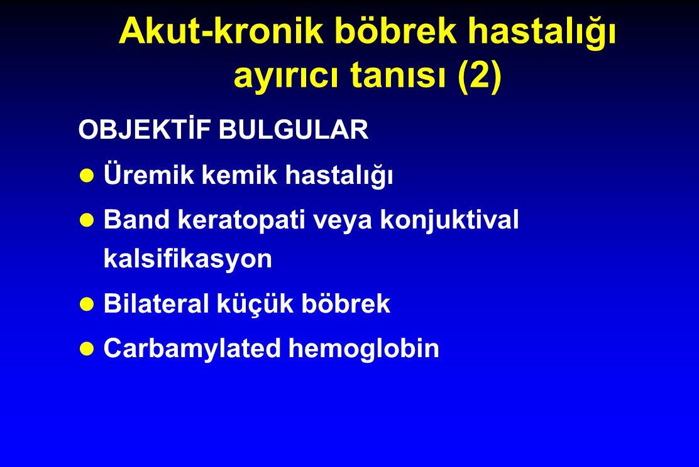 Akut-kronik böbrek hastalığı ayırıcı tanısı (2) OBJEKTİF BULGULAR l Üremik kemik hastalığı l Band keratopati veya konjuktival kalsifikasyon l Bilatera