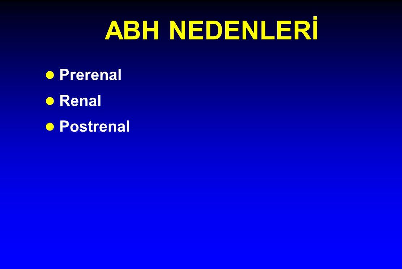 ABH NEDENLERİ l Prerenal l Renal l Postrenal