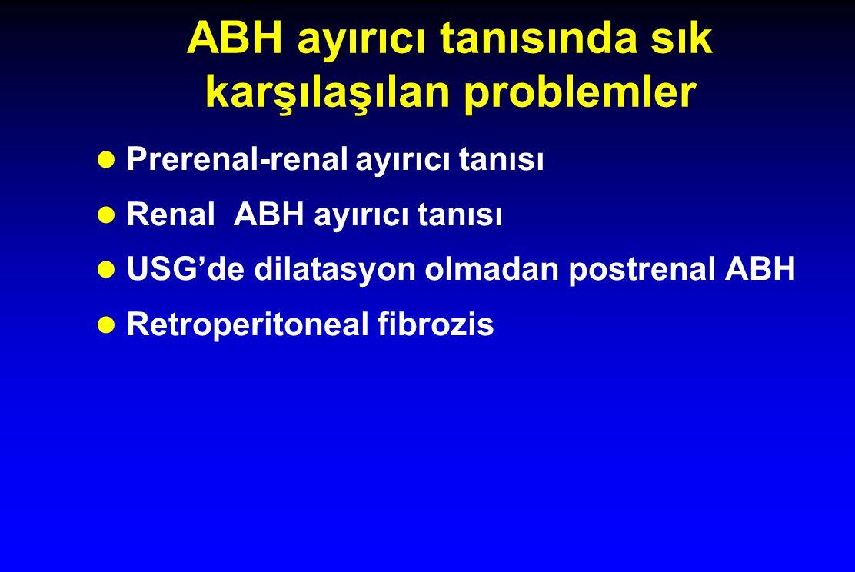 ABH ayırıcı tanısında sık karşılaşılan problemler l Prerenal-renal ayırıcı tanısı l Renal ABH ayırıcı tanısı l USG'de dilatasyon olmadan postrenal ABH