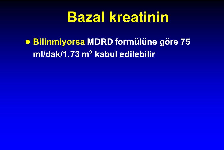 Bazal kreatinin l Bilinmiyorsa MDRD formülüne göre 75 ml/dak/1.73 m 2 kabul edilebilir