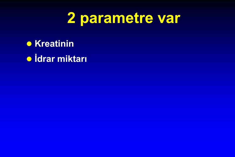 2 parametre var l Kreatinin l İdrar miktarı