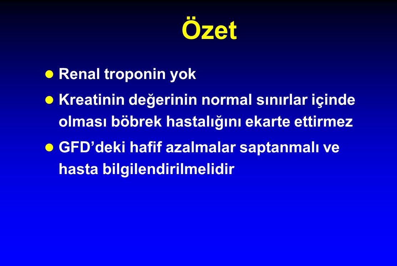 Özet l Renal troponin yok l Kreatinin değerinin normal sınırlar içinde olması böbrek hastalığını ekarte ettirmez l GFD'deki hafif azalmalar saptanmalı