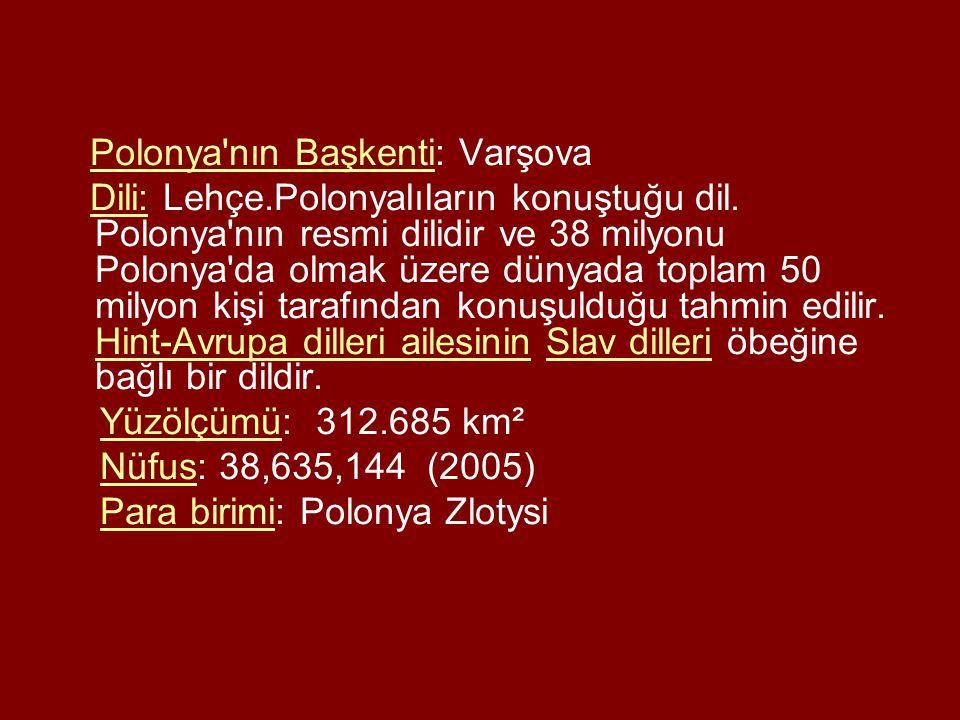 Polonya'nın Başkenti: Varşova Dili: Lehçe.Polonyalıların konuştuğu dil. Polonya'nın resmi dilidir ve 38 milyonu Polonya'da olmak üzere dünyada toplam