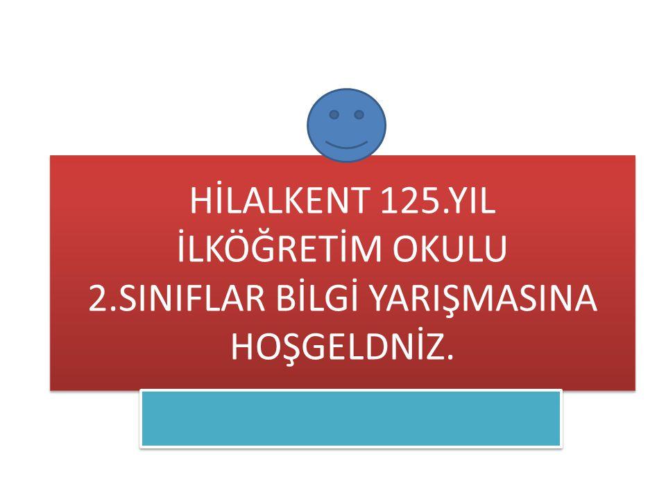 HİLALKENT 125.YIL İLKÖĞRETİM OKULU 2.SINIFLAR BİLGİ YARIŞMASINA HOŞGELDNİZ.