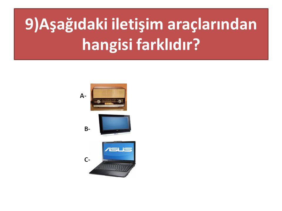 9)Aşağıdaki iletişim araçlarından hangisi farklıdır? A- B- C-