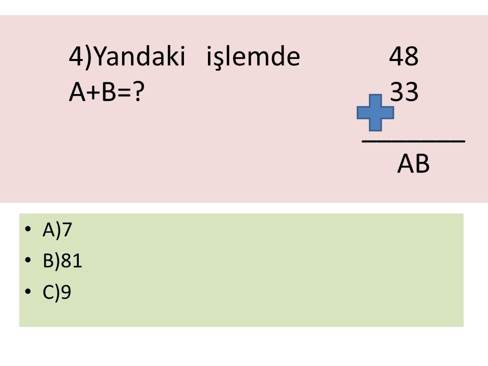 4)Yandaki işlemde 48 A+B=? 33 _______ AB A)7 B)81 C)9