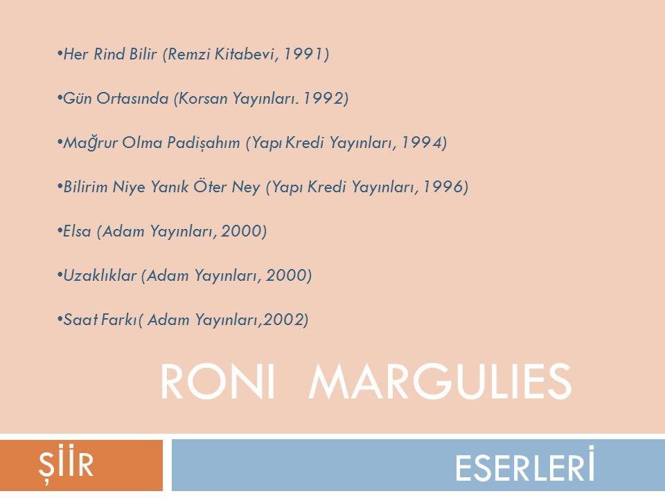 ESERLER İ RONI MARGULIES Her Rind Bilir (Remzi Kitabevi, 1991) Gün Ortasında (Korsan Yayınları.