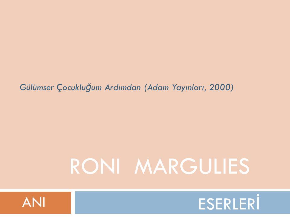 ESERLER İ RONI MARGULIES ANI Gülümser Çocuklu ğ um Ardımdan (Adam Yayınları, 2000)