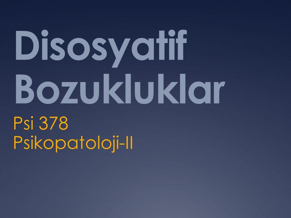 Disosyatif Bozukluklar Psi 378 Psikopatoloji-II