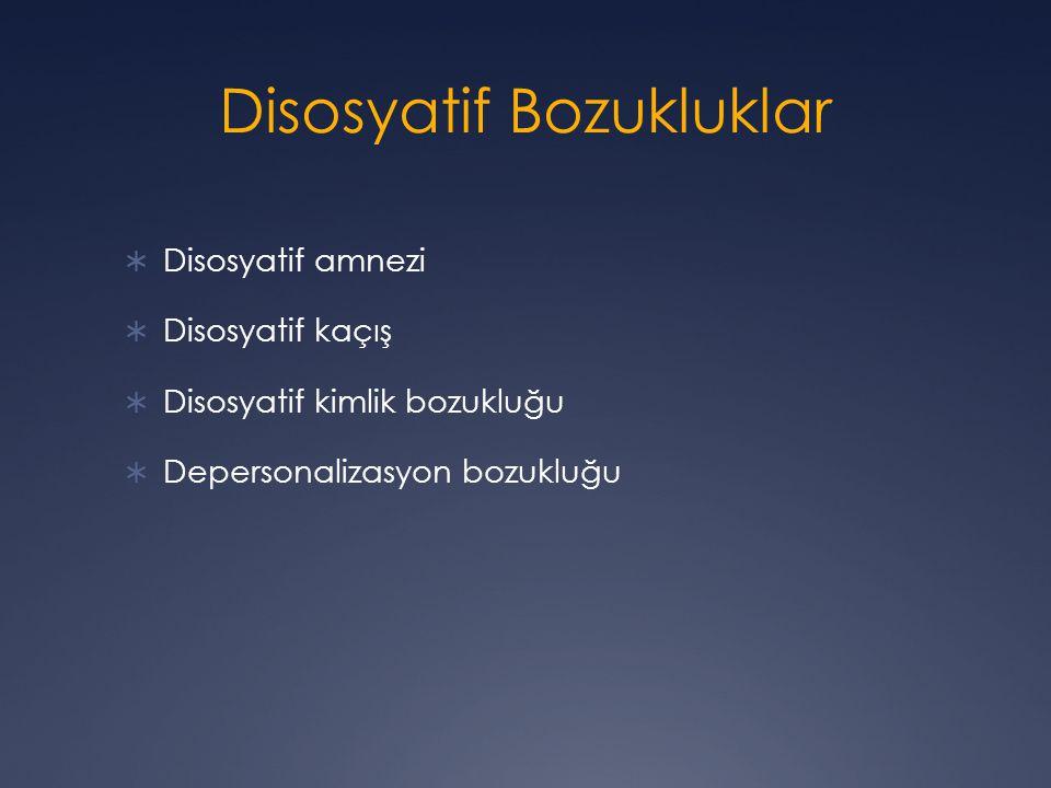 Disosyatif Bozukluklar  Disosyatif amnezi  Disosyatif kaçış  Disosyatif kimlik bozukluğu  Depersonalizasyon bozukluğu