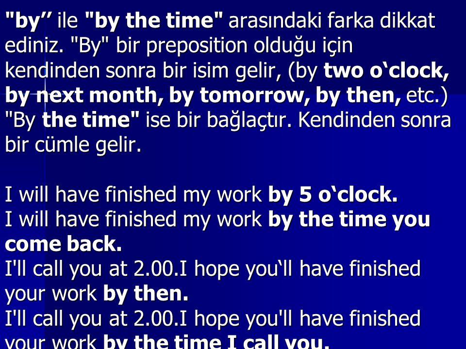 by'' ile by the time arasındaki farka dikkat ediniz.