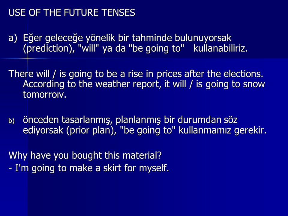 USE OF THE FUTURE TENSES a)Eğer geleceğe yönelik bir tahminde bulunuyorsak (prediction), will ya da be going to kullanabiliriz.