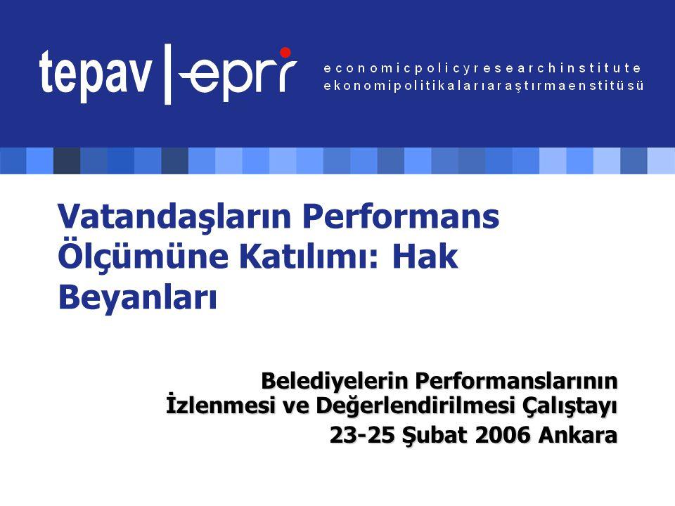 Vatandaşların Performans Ölçümüne Katılımı: Hak Beyanları Belediyelerin Performanslarının İzlenmesi ve Değerlendirilmesi Çalıştayı 23-25 Şubat 2006 An