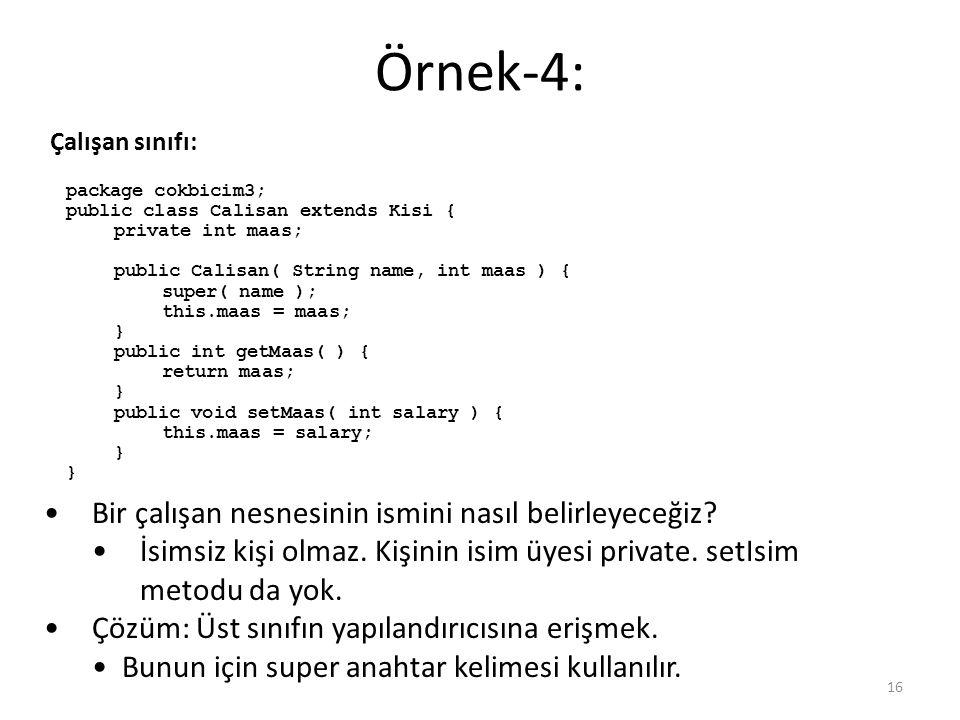 Örnek-4: 16 Çalışan sınıfı: package cokbicim3; public class Calisan extends Kisi { private int maas; public Calisan( String name, int maas ) { super(