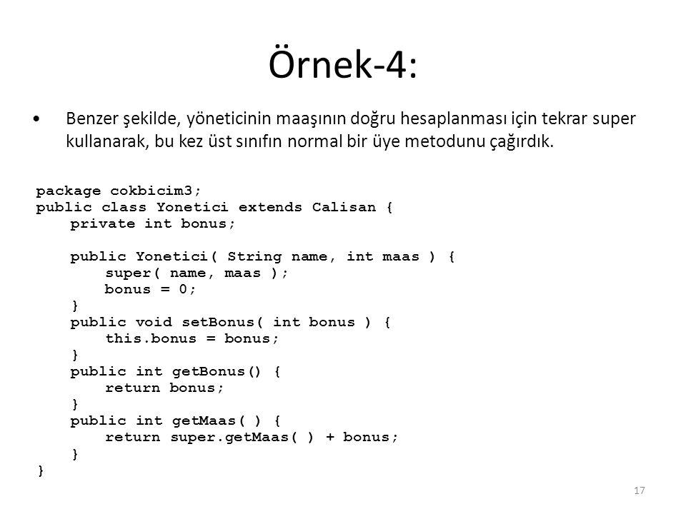 Örnek-4: 17 package cokbicim3; public class Yonetici extends Calisan { private int bonus; public Yonetici( String name, int maas ) { super( name, maas