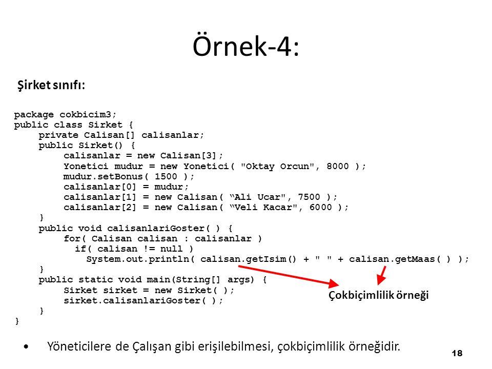 18 Şirket sınıfı: package cokbicim3; public class Sirket { private Calisan[] calisanlar; public Sirket() { calisanlar = new Calisan[3]; Yonetici mudur