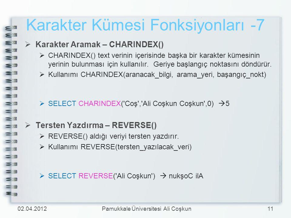 Karakter Kümesi Fonksiyonları -7  Karakter Aramak – CHARINDEX()  CHARINDEX() text verinin içerisinde başka bir karakter kümesinin yerinin bulunması