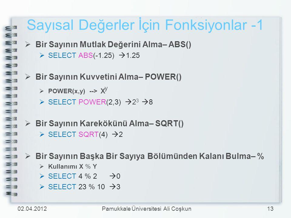 Sayısal Değerler İçin Fonksiyonlar -1  Bir Sayının Mutlak Değerini Alma– ABS()  SELECT ABS(-1.25)  1.25  Bir Sayının Kuvvetini Alma– POWER()  POW