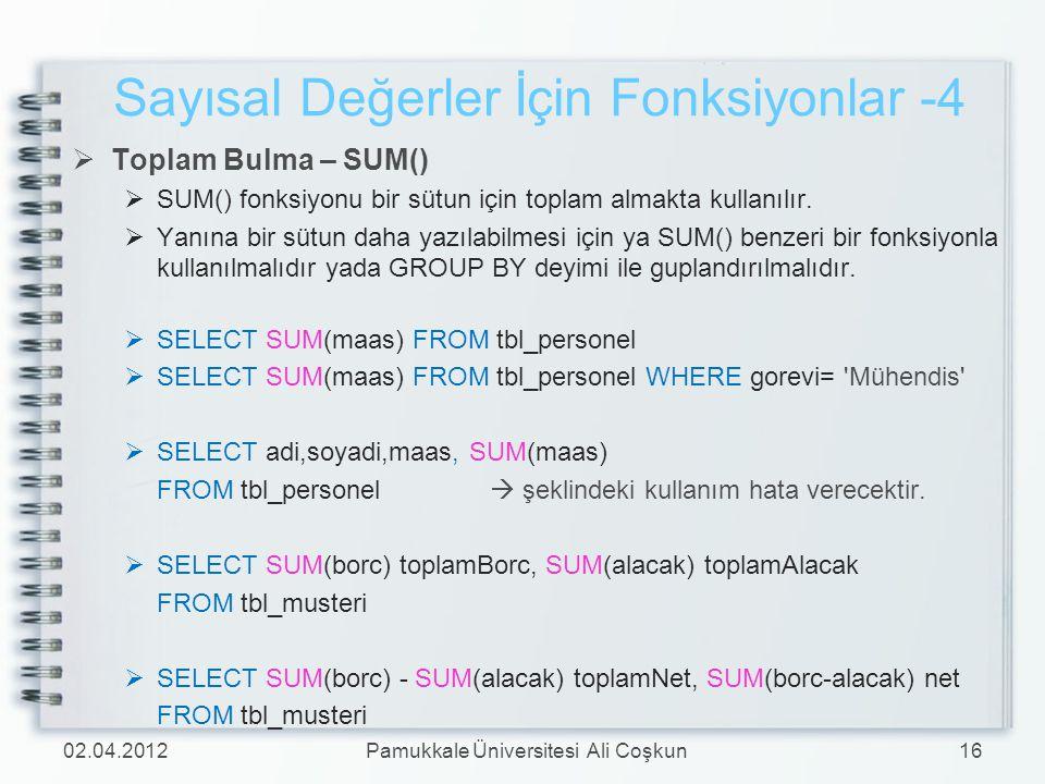  Toplam Bulma – SUM()  SUM() fonksiyonu bir sütun için toplam almakta kullanılır.  Yanına bir sütun daha yazılabilmesi için ya SUM() benzeri bir fo
