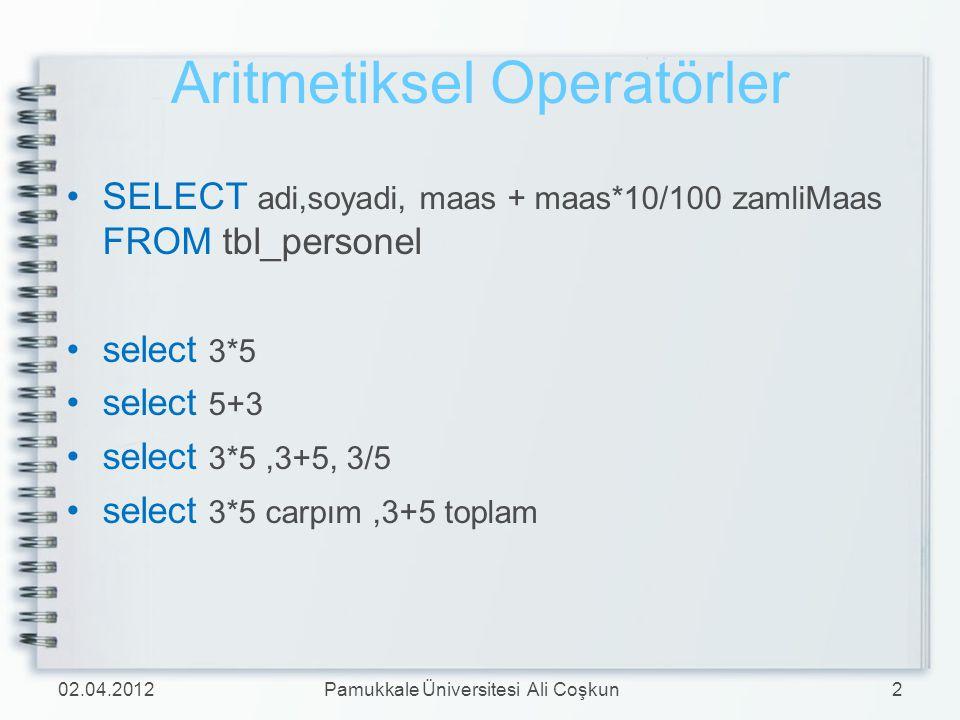 Aritmetiksel Operatörler SELECT adi,soyadi, maas + maas*10/100 zamliMaas FROM tbl_personel select 3*5 select 5+3 select 3*5,3+5, 3/5 select 3*5 carpım