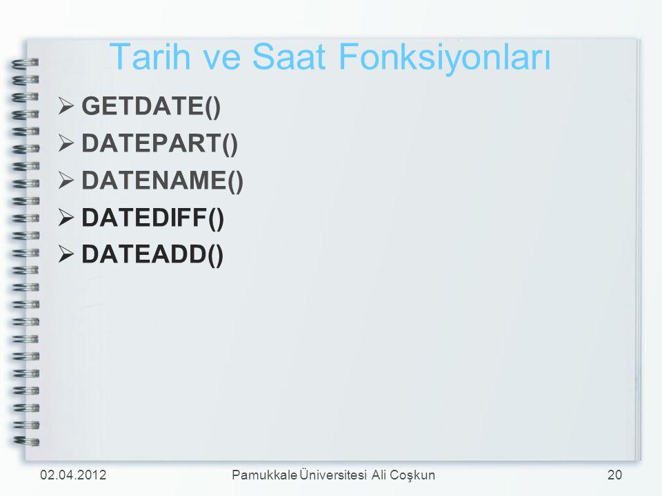 Tarih ve Saat Fonksiyonları  GETDATE()  DATEPART()  DATENAME()  DATEDIFF()  DATEADD() 02.04.201220Pamukkale Üniversitesi Ali Coşkun