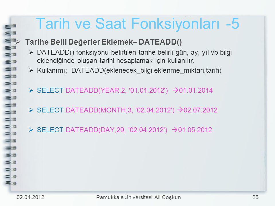  Tarihe Belli Değerler Eklemek– DATEADD()  DATEADD() fonksiyonu belirtilen tarihe belirli gün, ay, yıl vb bilgi eklendiğinde oluşan tarihi hesaplama