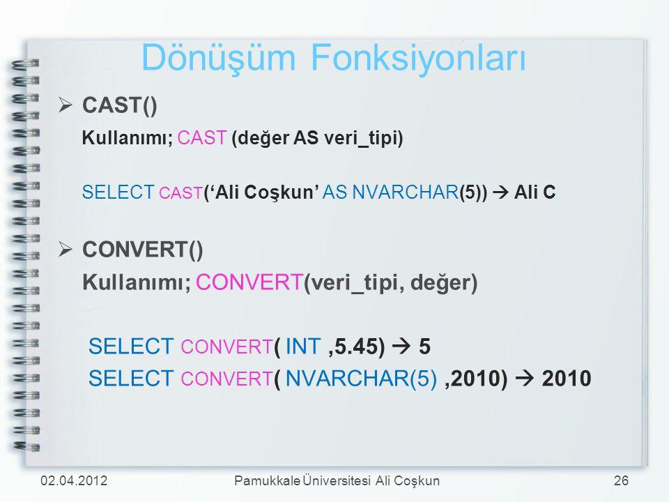 Dönüşüm Fonksiyonları  CAST() Kullanımı; CAST (değer AS veri_tipi) SELECT CAST ('Ali Coşkun' AS NVARCHAR(5))  Ali C  CONVERT() Kullanımı; CONVERT(v